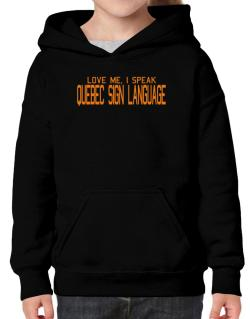Love Me, I Speak Quebec Sign Language Hoodie-Girls