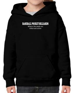 Baseball Pocket Billiards Where The Weak Are Killed And Eaten Hoodie-Girls