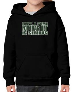 Life Is A Game , Footbag Net Is Serious !!! Hoodie-Girls