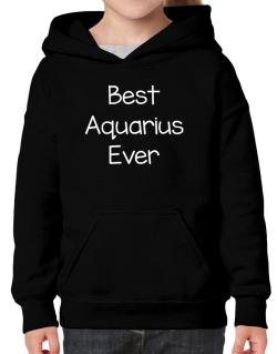 Best Aquarius ever Hoodie-Girls
