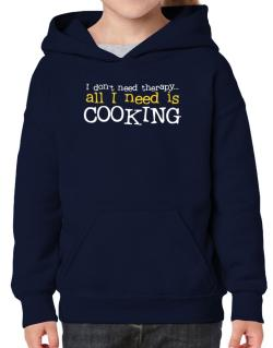 I Don´t Need Theraphy... All I Need Is Cooking Hoodie-Girls