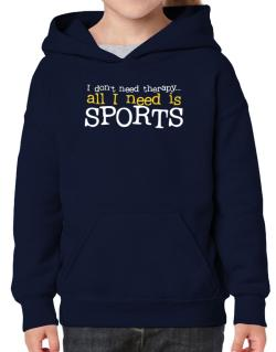 I Don´t Need Theraphy... All I Need Is Sports Hoodie-Girls