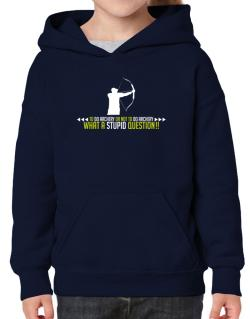 To do Archery or not to do Archery, what a stupid question!!  Hoodie-Girls