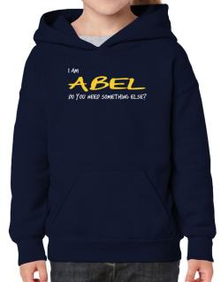 I Am Abel Do You Need Something Else? Hoodie-Girls
