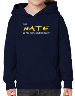 I Am Nate Do You Need Something Else? Hoodie-Girls