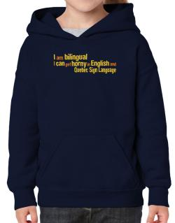 I Am Bilingual, I Can Get Horny In English And Quebec Sign Language Hoodie-Girls