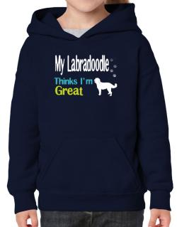 My Labradoodle , Thinks I Am Great Hoodie-Girls