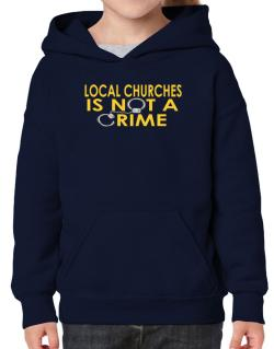 Local Churches Is Not A Crime Hoodie-Girls