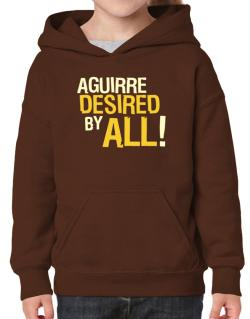 Aguirre Desired By All! Hoodie-Girls