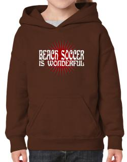 Beach Soccer Is Wonderful Hoodie-Girls