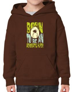 Born To Be An Aerobatic Flyer Hoodie-Girls