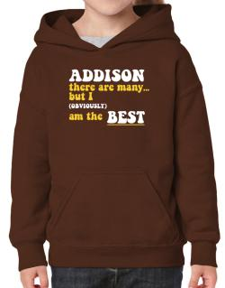 Addison There Are Many... But I (obviously) Am The Best Hoodie-Girls