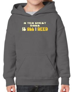 A Tea Chest Bass Is All I Need Hoodie-Girls