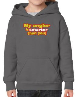 My Angler Is Smarter Than You! Hoodie-Girls