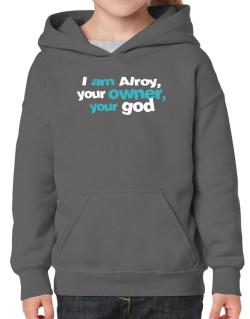I Am Alroy Your Owner, Your God Hoodie-Girls