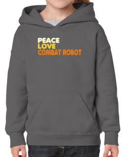 Peace , Love And Combat Robot Hoodie-Girls