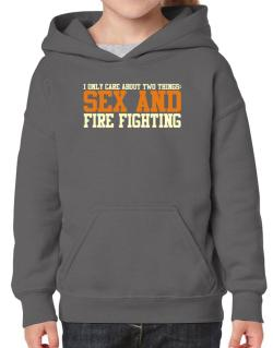 I Only Care About Two Things: Sex And Fire Fighting Hoodie-Girls