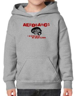 Aerobatics Is An Extension Of My Creative Mind Hoodie-Girls