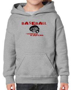 Baseball Is An Extension Of My Creative Mind Hoodie-Girls