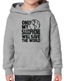 Only My Saxophone Will Save The World Hoodie-Girls