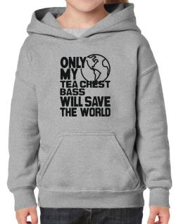 Only My Tea Chest Bass Will Save The World Hoodie-Girls