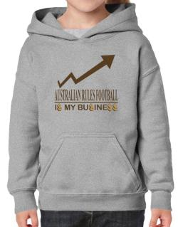 Australian Rules Football ... Is My Business Hoodie-Girls