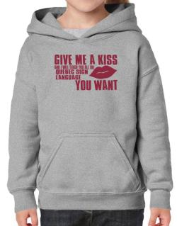 Give Me A Kiss And I Will Teach You All The Quebec Sign Language You Want Hoodie-Girls