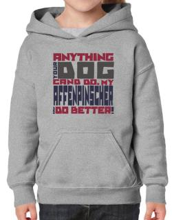 ... My Affenpinscher Can Do Better ! Hoodie-Girls