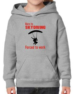 """  BORN TO Skydiving , FORCED TO WORK  ! / SIGN "" Hoodie-Girls"