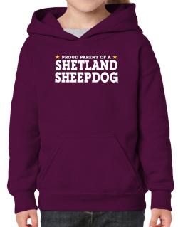 Proud Parent Of Shetland Sheepdog Hoodie-Girls