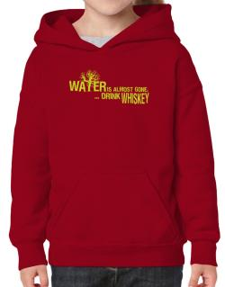 Water Is Almost Gone .. Drink Whiskey Hoodie-Girls