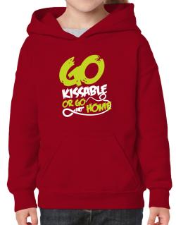 Go Kissable Or Go Home Hoodie-Girls