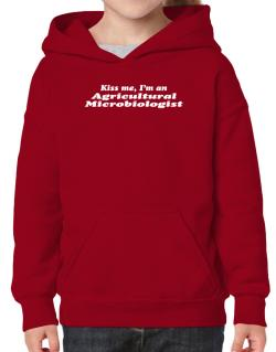 Kiss Me, I Am An Agricultural Microbiologist Hoodie-Girls