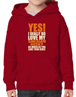Yes! I Really Do Love My Siberian Husky Hoodie-Girls