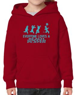 Everyone Loves A Beach Soccer Player Hoodie-Girls