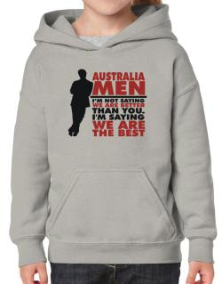 Australia Men I'm Not Saying We're Better Than You. I Am Saying We Are The Best Hoodie-Girls