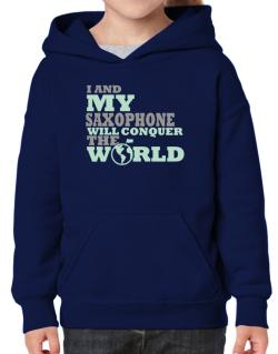 I And My Saxophone Will Conquer The World Hoodie-Girls