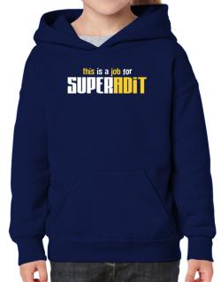 This Is A Job For Superadit Hoodie-Girls