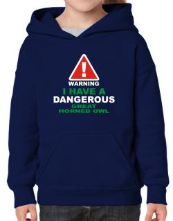 Warning! I Have A Dangerous Great Horned Owl Hoodie-Girls
