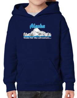 Come for the adventure Alaska Hoodie-Girls