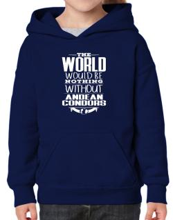 The world would be nothing without Andean Condors Hoodie-Girls