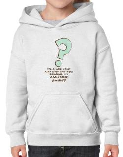 Who Are You? And Why Are You Reading My Amused Shirt? Hoodie-Girls