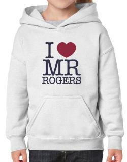 I Love Mr Rogers Hoodie-Girls