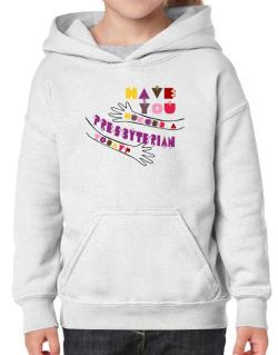 Have You Hugged A Presbyterian Today? Hoodie-Girls