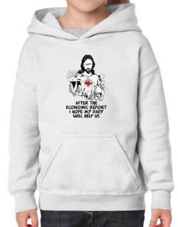 After The Economic Report I Hope My Daddy Will Help Us - Jesus Hoodie-Girls