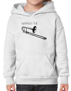 Wihtout the Trombone Hoodie-Girls