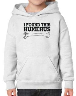 I found this humerus Hoodie-Girls