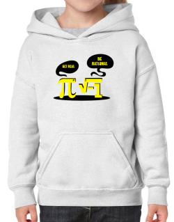 Get real Be rational Hoodie-Girls