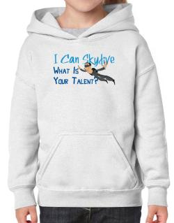 I can skydive what is your talent? skydiving Hoodie-Girls