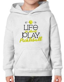 Life is short play pickleball Hoodie-Girls